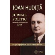 IOAN HUDIȚĂ. JURNAL POLITIC. (1 septembrie - 31 decembrie 1946) vol. XVIII