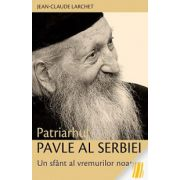 Patriarhul Pavle al Serbiei. Un sfânt al vremurilor noastre