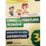 LIMBA SI LITERATURA ROMANA, MODALITATI DE LUCRU DIFERENTIATE clasa a 3-a CONSOLIDARE