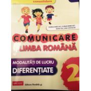 COMUNICARE IN LIMBA ROMANA. Modalitatii de lucru diferentiate CLASA A 2-A. CONSOLIDARE