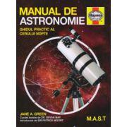 Manual de astronomie Haynes. Ghidul practic al cerului noptii - Green Jane