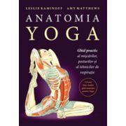 Anatomia YOGA. Ghid practic al mişcărilor, posturilor şi al tehnicilor de respiraţie