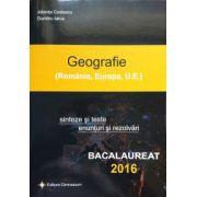 Geografie bacalaureat 2016, sinteze si teste, enunturi si rezolvari (Romania, Europa, U. E)