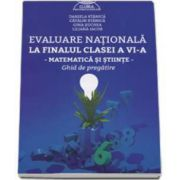 Evaluare nationala la finalul clasei a VI-a - Matematica si Stiinte. Ghid de pregatire