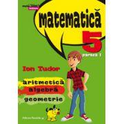 MATEMATICA. ARITMETICA, ALGEBRA, GEOMETRIE. CLASA A V-A. INITIERE. PARTEA I
