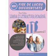 LIMBA SI LITERATURA ROMANA. FISE DE LUCRU DE PREDARE-INVATARE DIFERENTIATA. CLASA A XI-A. SEMESTRUL I