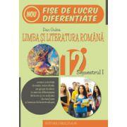 LIMBA SI LITERATURA ROMANA. FISE DE LUCRU DE PREDARE-INVATARE DIFERENTIATA. CLASA A XII-A. SEMESTRUL I