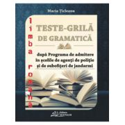 Limba romana teste grila de gramatica dupa programa de admitere in scolile de agenti de politie si de subofiteri de jandarmi (Dumitru Ticleanu)