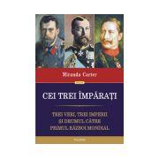 Cei trei imparati. Trei veri, trei imperii si drumul catre Primul Razboi Mondial