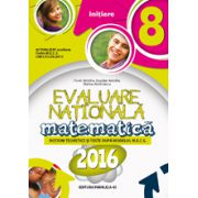 MATEMATICA. EVALUARE NATIONALA 2016 - INITIERE. NOTIUNI TEORETICE SI TESTE DUPA MODELUL M. E. C. S.