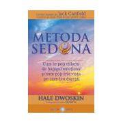 Metoda Sedona Cum te poţi elibera de bagajul emoţional şi cum poţi trăi viaţa pe care ţi-o doreşti