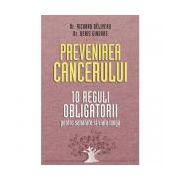 Prevenirea cancerului 10 reguli obligatorii pentru sănătate si viată lungă