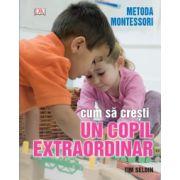 Cum sa cresti un copil extraordinar