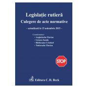 Legislatie rutiera - Culegere de acte normative. Editia a XII-a (actualizata la 15 Noiembrie 2015)