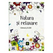 Natura si relaxare. Coloreaza si fii ZEN! (Carte de colorat pentru adulti)