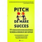 Pitch de mare succes - Tot ce trebuie sa stii despre dezvoltarea afacerii, incheierea acordurilor