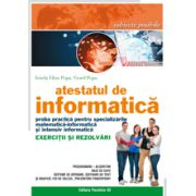 ATESTATUL DE INFORMATICA. PROBA PRACTICA PENTRU SPECIALIZARILE MATEMATICA-INFORMATICA SI INTENSIV INFORMATICA. EXERCITII SI REZOLVARI 2016