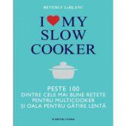 I love my slow cooker. Peste 1000 dintre cele mai bune retete pentru multicooker si oala pentru gatire lenta