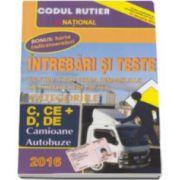 Intrebari si teste 2016. Pentru obtinerea permisului de conducere auto. Categoriile C, CE si D, DE. Camioane, Autobuze.
