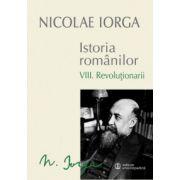 ISTORIA ROMANILOR (VIII. REVOLUTIONARII)