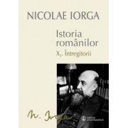 ISTORIA ROMANILOR (X. 1. INTREGITORII – X. 2. OMAGIUL SUCCESORILOR) 2 volume