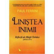 LINIȘTEA INIMII. REFLECȚII ALE MINȚII CHRISTICE (PARTEA A II-A)