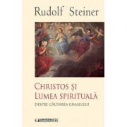 Christos si lumea spirituala. Despre cautarea Graalului