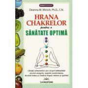 Hrana chakrelor pentru o sanatate optima ~ ghidul alimentelor care vă pot îmbunătăţi nivelul energetic, inspiră creativitatea, deschid inima şi vindecă trupul, mintea şi spiritul ~