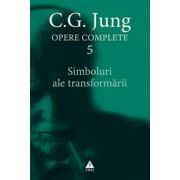 Opere Complete vol. 5. Simboluri ale transformării. Analiza preludiului unei schizofrenii