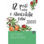 12 pasi catre o alimentatie raw Cum sa pui capat dependentei de mancarea gatita