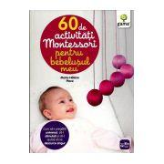 60 de activitati Montessori pentru bebelusul meu (Copii 0+ ani)