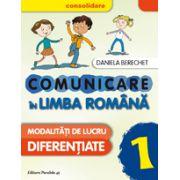 COMUNICARE IN LIMBA ROMANA CONSOLIDARE 2016. MODALITATI DE LUCRU DIFERENTIATE. CLASA I