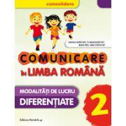 COMUNICARE IN LIMBA ROMANA CONSOLIDARE 2016. MODALITATI DE LUCRU DIFERENTIATE. CLASA A II-A