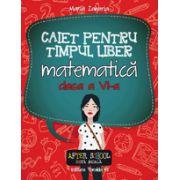 CAIET PENTRU TIMPUL LIBER MATEMATICA 2016 - CLASA A VI-A