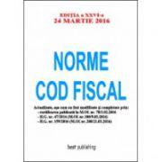 Norme Cod fiscal format A4 - editia a XXVI-a - 24 martie 2016 - NORMELE NOULUI COD FISCAL