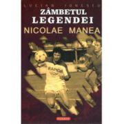 Zambetul Legendei Nicolae Manea Viata si cariera