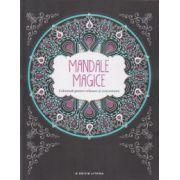 Mandale magice. Coloreaza pentru relaxare si concentrare