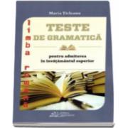 Limba romana. Teste de gramatica pentru admiterea in invatamanul superior- Maria Ticleanu