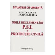 Noile Reglementari P. S. I. si Protectie Civila (2016) Editia a XXII-a 19 Aprilie 2016