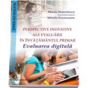 Perspective inovative ale evaluarii in invatamantul primar - Evaluarea digitala - Marin Manolescu