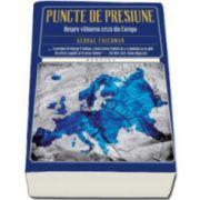 Puncte de presiune. Despre viitoarea criza din Europa - George Friedman