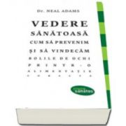 Vedere sanatoasa - Cum sa prevenim si sa vindecam bolile de ochi printr-o alimentatie corecta