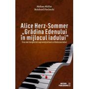 Alice Herz-Sommer. Grădina Edenului în mijlocul iadului.