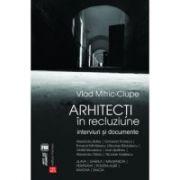 Arhitecti in recluziune. Interviuri si documente