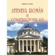 Ateneul Roman si constructorii sai - Nicolae St. Noica