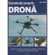 Construiti propria drona - Manual pentru detinatorii unor ateliere de lucru - ghid practic