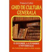 Ghid de Cultura Generala O istorie a gandirii universale din Antichitate pana in zilele noastre