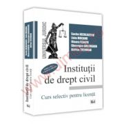 Institutii de drept civil. Curs selectiv pentru licenta Editia a III-a, revazuta si adaugita 2016
