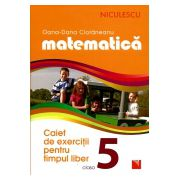 Matematica - Caiet de Exercitii pentru timpul liber clasa a 5-a