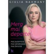 Merg mai departe - mai puternică, mai sănătoasă, mai fericită- Giulia Nahmany